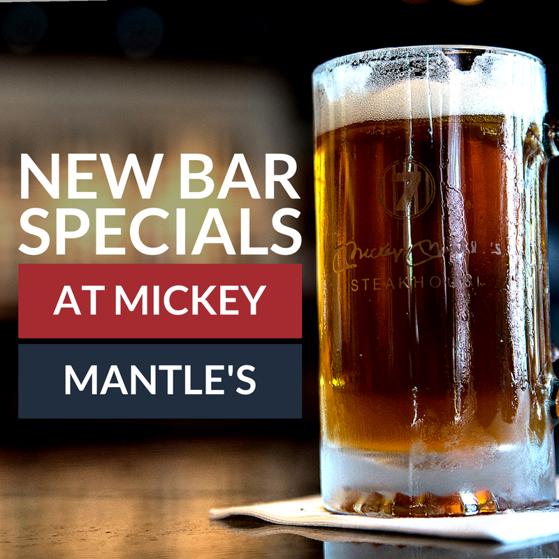 New Bar Specials - Mickey Mantle's Steakhouse